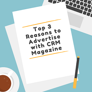 Top 3 Reasons to Advertise with CRM Magazine